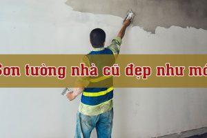 Hướng dẫn cách sơn tường nhà cũ đẹp như mới